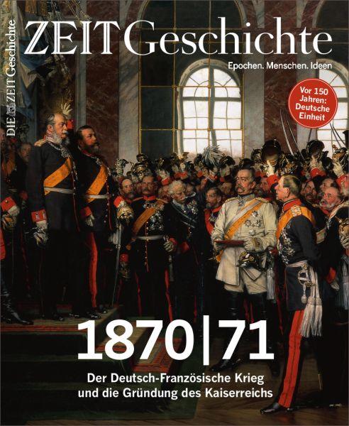 ZEIT GESCHICHTE 4/20 1870|71 Der Deutsch-Französische Krieg und die Gründung des Kaiserreichs