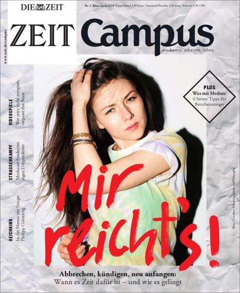 ZEIT CAMPUS 2/14 Mir reicht's!