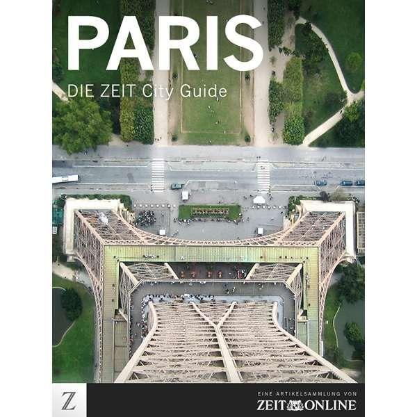 »Paris - DIE ZEIT CITY GUIDE«