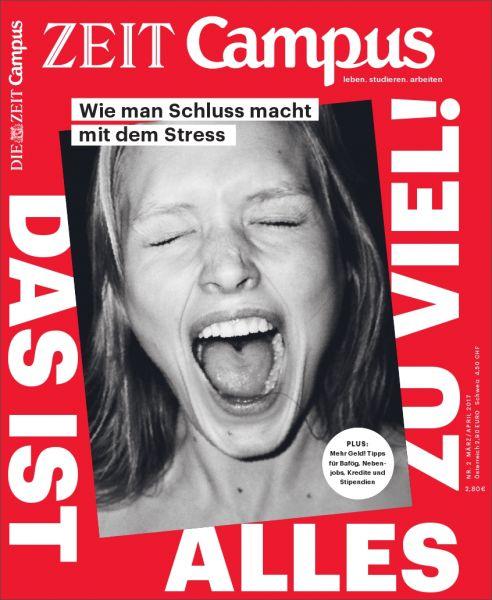 ZEIT CAMPUS 2/17 Das ist alles zu viel!