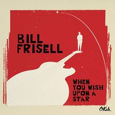 <b> Bill Frisell: </b> When you wish upon a star